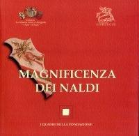 MAGNIFICENZA DEI NALDI Dionigi e Vincenzo Naldi Capitani delle Fanterie Venete del secolo XVI
